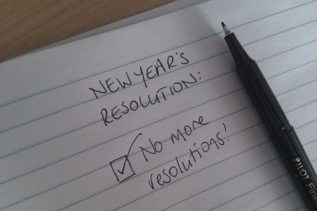 New Years Resolution: no more resolutions