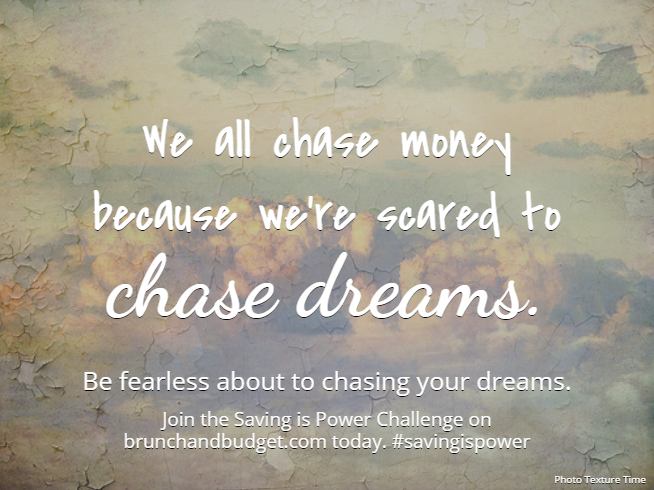 """""""We all chase money because we're scared to chase dreams"""""""