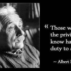 """""""Those who have the privilege to know have the duty to act. -Einstein"""""""