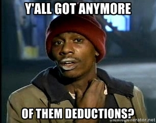 "man saying ""Y'all got anymore of them deductions?"""